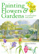 Painting Flowers and Gardens in Watercolour and Pastels