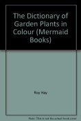 The Dictionary of Garden Plants in Colour