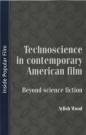 Technoscience in Contemporary American Film