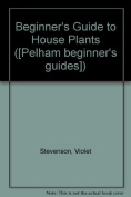 Beginner's Guide to House Plants
