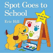 Spot Goes to School (Spot - Original Lift the Flap) [Board book]