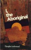 I, the Aboriginal