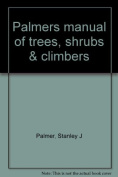 Palmers Manual of Tress, Shrubs and Climbers