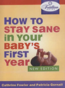 How to Stay Sane in Your Baby's First Year