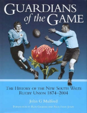 Guardians of the Game: The History of the New South Wales Rugby Union 1874-2004