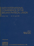 Sixth International Conference of the Balkan Physical Union