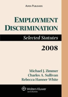 Employment Discrimination: Selected Statutes, 2008 Edition