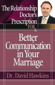 The Relationship Doctor's Prescription for Better Communication in Your Marriage