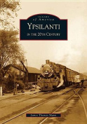 Ypsilanti in the 20th Century (Images of America