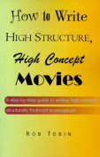 How to Write High Structure, High Concept Movies