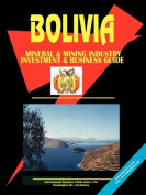 Bolivia Mining and Mineral Sector Investment and Business Guide