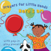 Here I am (Prayers for Little Hands) [Board book]