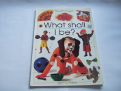 What Shall I be. (What Shall I Do Today.) [Paperback]