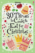 30 Christmas Things to Cook and Eat