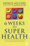 Six Weeks to Superhealth