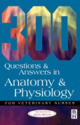 300 Questions and Answers in Anatomy and Physiology for Veterinary Nurses (Veterinary nursing