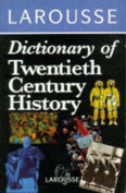 Larousse Dictionary of 20th Century History