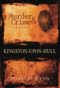 Murder and Crime in Kingston-upon-Hull