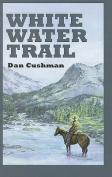 White Water Trail  [Large Print]
