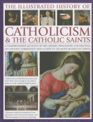 The Illustrated History of Catholicism & the Catholic Saints
