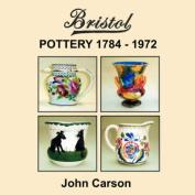 Bristol Pottery 1784 - 1972