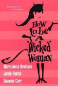 "How to be a ""Wicked"" Woman"