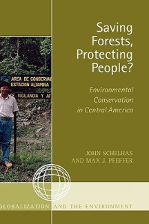 Saving Forests, Protecting People?: Environmental Conservation in Central America (Globalization and the Environment)