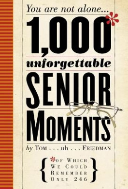 1,000 Unforgettable Senior Moments: Of Which We Could Remember Only 249