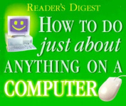 How to Do Just about Anything on a Computer (Reader's Digest