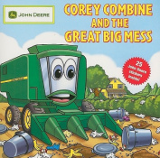 Corey Combine and the Great Big Mess [With 25 John Deere Stickers]