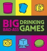 Big Bad-Ass Drinking Games [With Dice and Cards and Shot Glass]