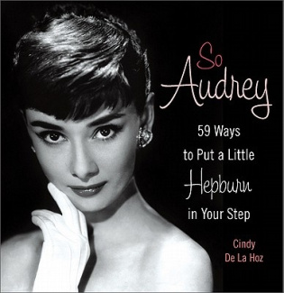 So Audrey: 59 Ways to Put a Little Hepburn in Your Step