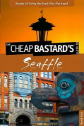 The Cheap Bastard's Guide to Seattle