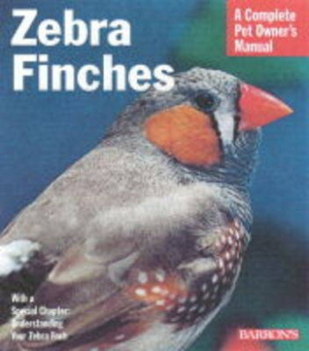 Zebra Finches (A Complete Pet Owner's Manual)