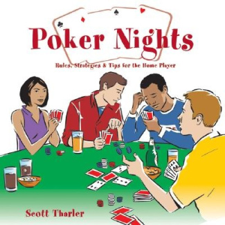 Poker Nights: Rules, Strategies, and Tips for the Home Player Scott Tharler