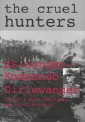 The Cruel Hunters - S.S.Sonderkommando Dirlewanger