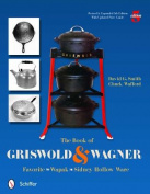 The Book of Griswold & Wagner  : Favorite * Wapak * Sidney Hollow Ware