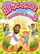 The Humongous Book of Preshcool Ideas 2