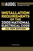 Audel Installation Requirements of the 2005 National Electrical Code