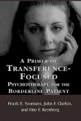 A Primer of Transference-Focused Psychotherapy for the Borderline Patient
