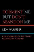 Torment Me, But Don't Abandon Me
