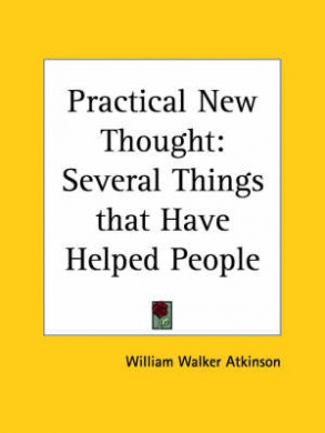 Practical New Thought: Several Things That Have Helped People (1911)
