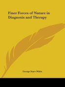 Finer Forces of Nature in Diagnosis and Therapy