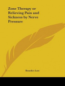 Zone Therapy or Relieving Pain and Sickness by Nerve Pressure