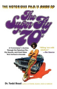 The Notorious PH.D.'s Guide to the Super Fly '70s