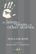 The Lamp at Noon and Other Stories (New Canadian Library