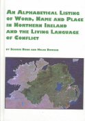 An Alphabetical Listing of Word, Name and Place in Northern Ireland and the Living Language of Conflict