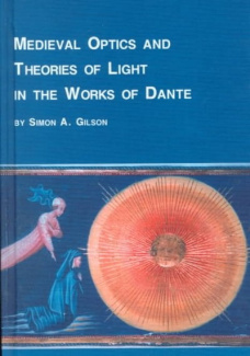 Medieval Optics and Theories of Light in the Works of Dante (Studies in Italian Literature) Simon A. Gilson