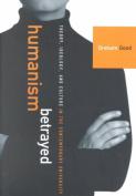 Humanism Betrayed