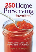 250 Home Preserving Favorites